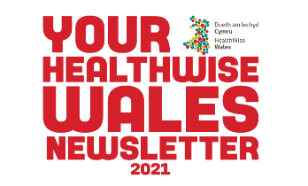 Your HealthWise Wales Spring Newsletter 2021