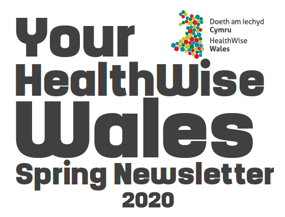 Your HealthWise Wales Spring Newsletter 2020